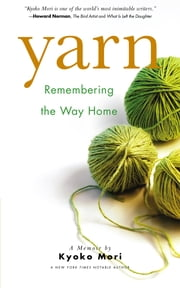 Yarn - Remembering the Way Home ebook by Kyoko Mori