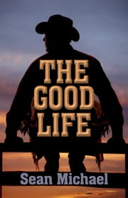 The Good Life ebook by Sean Michael