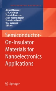 Semiconductor-On-Insulator Materials for Nanoelectronics Applications ebook by Alexei Nazarov,J.-P. Colinge,Francis Balestra,Jean-Pierre Raskin,Francisco Gamiz,V.S. Lysenko