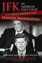 JFK - An American Coup: The Truth Behind the Kennedy Assassination ebook by Colonel John Hughes-Wilson