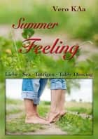 Summer Feeling - Liebe - Sex - Intrigen - Table - Dancing ebook by Vero KAa