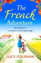 The French Adventure - Escape to France with this heartwarming feel-good romance ebook by Lucy Coleman
