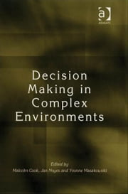 Decision Making in Complex Environments ebook by Dr Jan Noyes,Dr Yvonne Masakowski,Dr Malcolm Cook
