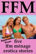 FFM Ménage ebook by Naughty Daydreams Press