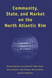 Community, State, and Market on the North Atlantic Rim - Challenges to Modernity in the Fisheries ebook by Richard Apostle, Gene Barrett, Petter Holm,...