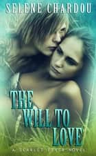 The Will To Love ebook by Selene Chardou
