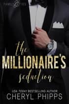 The Millionaire's Seduction - Family Ties ebook by Cheryl Phipps