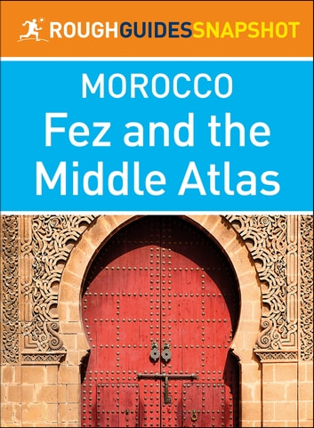 Fez and the Middle Atlas (Rough Guides Snapshot Morocco) ebook by Rough Guides