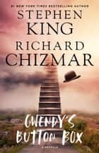 Gwendy's Button Box - A Novella ebook by Stephen King, Richard Chizmar