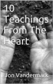 10 Teachings From The Heart - Part 1 ebook by Jonathan Vandermark