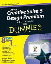 Adobe Creative Suite 5 Design Premium All-in-One For Dummies ebook by Jennifer Smith, Christopher Smith, Fred Gerantabee