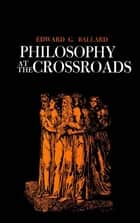 Philosophy at the Crossroads ebook by Edward G. Ballard