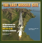 The Last Missile Site: An Operational and Physical History of Nike Site SF-88 Fort Barry, California ebook by Stephen Haller,John Martini