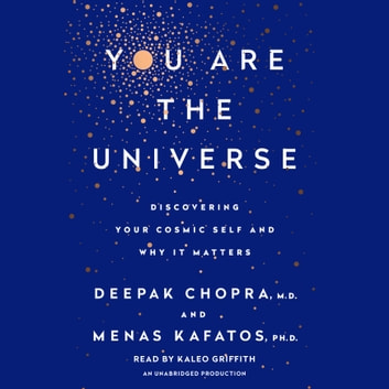 You Are the Universe - Discovering Your Cosmic Self and Why It Matters audiobook by Menas C. Kafatos, Ph.D.,Deepak Chopra, M.D.