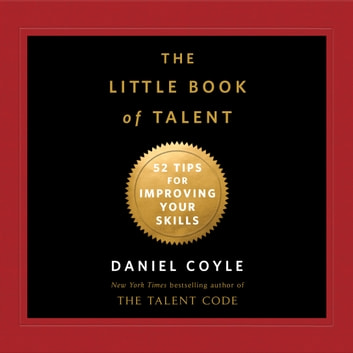 The Little Book of Talent - 52 Tips for Improving Your Skills audiobook by Daniel Coyle