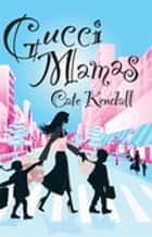 Gucci Mamas ebook by Cate Kendall