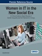 Women in IT in the New Social Era - A Critical Evidence-Based Review of Gender Inequality and the Potential for Change ebook by Sonja Bernhardt