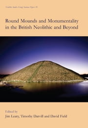 Round Mounds and Monumentality in the British Neolithic and Beyond ebook by Jim Leary,Timothy Darvill,David Field