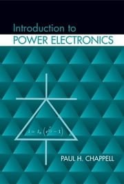 Introduction to Power Electronics ebook by Chappell, Paul H.