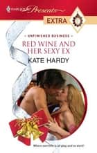 Red Wine and Her Sexy Ex ebook by Kate Hardy