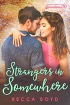 Strangers in Somewhere - Somewhere, TX ebook by Becca Boyd