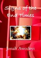 Signs of the End Times ebook by Jonah Awodeyi