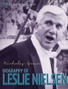 Leslie Nielsen: A Biography ebook by Nicholas Greene
