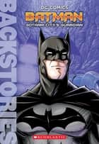 Batman: Gotham City's Guardian ebook by Matthew Manning