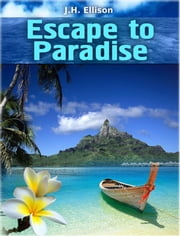 Escape to Paradise ebook by J H Ellison
