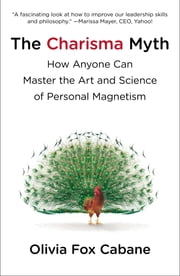 The Charisma Myth - How Anyone Can Master the Art and Science of Personal Magnetism ebook by Olivia Fox Cabane