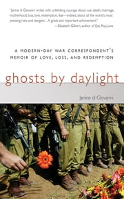 Ghosts by Daylight - A Modern-Day War Correspondent's Memoir of Love, Loss, and Redemption ebook by Janine di Giovanni