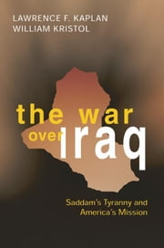 The War over Iraq: Saddam's Tyranny and America's Mission ebook by Kaplan, Lawrence F
