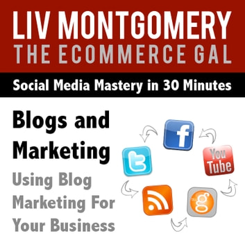 Blogs and Marketing - Using Blog Marketing For Your Business audiobook by Liv Montgomery
