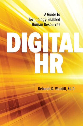 Digital HR - A Guide to Technology-Enabled Human Resources ebook by Deborah Waddill