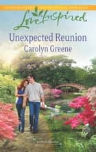 Unexpected Reunion ebook by Carolyn Greene