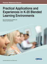 Practical Applications and Experiences in K-20 Blended Learning Environments ebook by Lydia Kyei-Blankson,Esther Ntuli