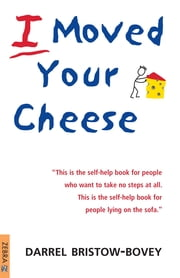 I Moved Your Cheese ebook by Darrel Bristow-Bovey