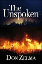 The Unspoken ebook by Don Zelma