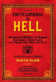 Encyclopaedia of Hell - An Invasion Manual for Demons Concerning the Planet Earth and the Human Race Which Infests It ebook by Martin Olson,Tony Millionaire,Mahendra Singh