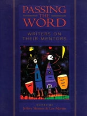 Passing the Word - Writers on Their Mentors ebook by Jeffrey Skinner,Lee Martin