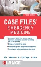 Case Files Emergency Medicine, Third Edition ebook by Eugene Toy, Barry Simon, Kay Takenaka,...
