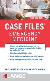 Case Files Emergency Medicine, Third Edition ebook by Eugene Toy,Barry Simon,Kay Takenaka,Terrence Liu,Adam Rosh