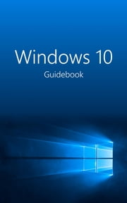 Windows 10 Guidebook - A tour into the future of computing ebook by Jublo Solutions