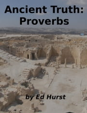 Ancient Truth: Proverbs ebook by Ed Hurst