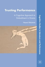 Trusting Performance - A Cognitive Approach to Embodiment in Drama ebook by Naomi Rokotnitz