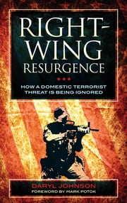 Right-Wing Resurgence - How a Domestic Terrorist Threat is Being Ignored ebook by Daryl Johnson,Mark Potok