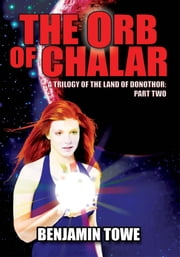 The Orb of Chalar - A Trilogy of the Land of Donothor: Part Two ebook by Benjamin Towe