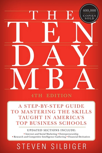 The Ten-Day MBA 4th Ed. - A Step-By-Step Guide To Mastering The Skills Taught In America's Top Business Schools ebook by Steven A Silbiger