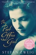 The Post Office Girl - Stefan Zweig's Grand Hotel Novel ebook by Stefan Zweig, Joel Rotenberg