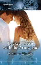 Locked Down with the Army Doc ebook by Scarlet Wilson